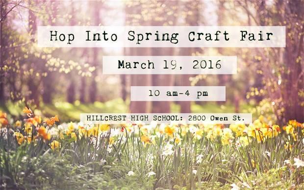Hop Into Spring Craft Fair March 19, 2016 10 am-4 pm Hillcrest High School: 2800 Owen St.